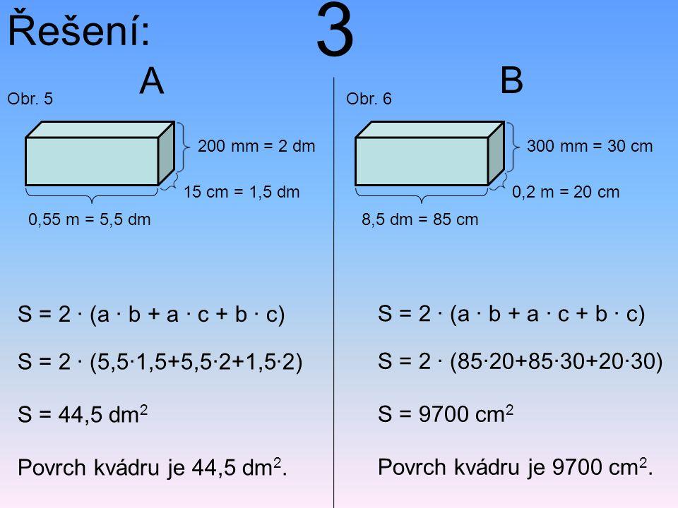 3 Řešení: A B S = 2 · (a · b + a · c + b · c)