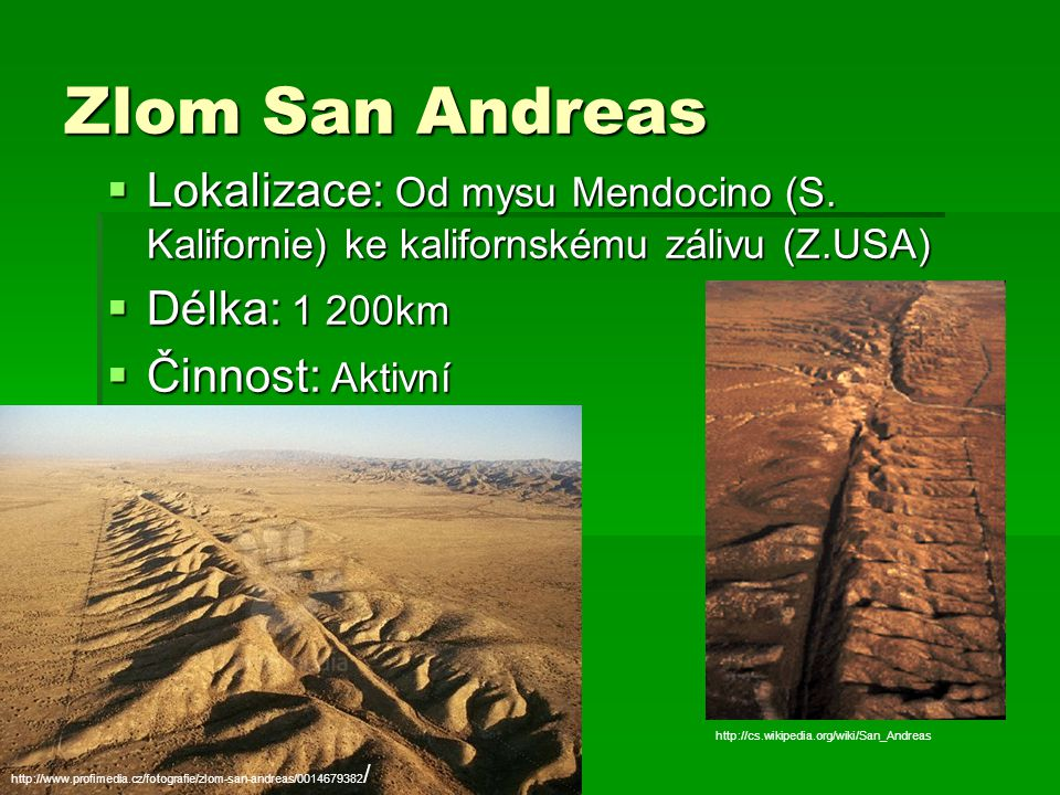 Zlom San Andreas Lokalizace: Od mysu Mendocino (S. Kalifornie) ke kalifornskému zálivu (Z.USA) Délka: 1 200km.