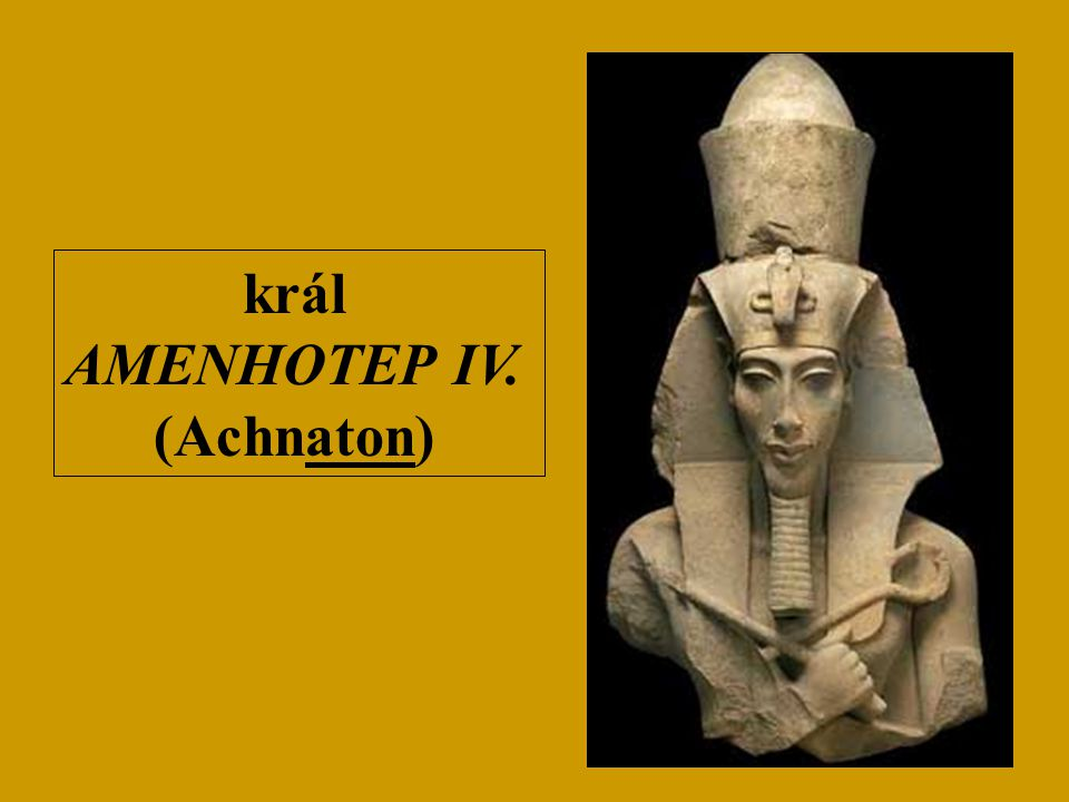 král AMENHOTEP IV. (Achnaton)