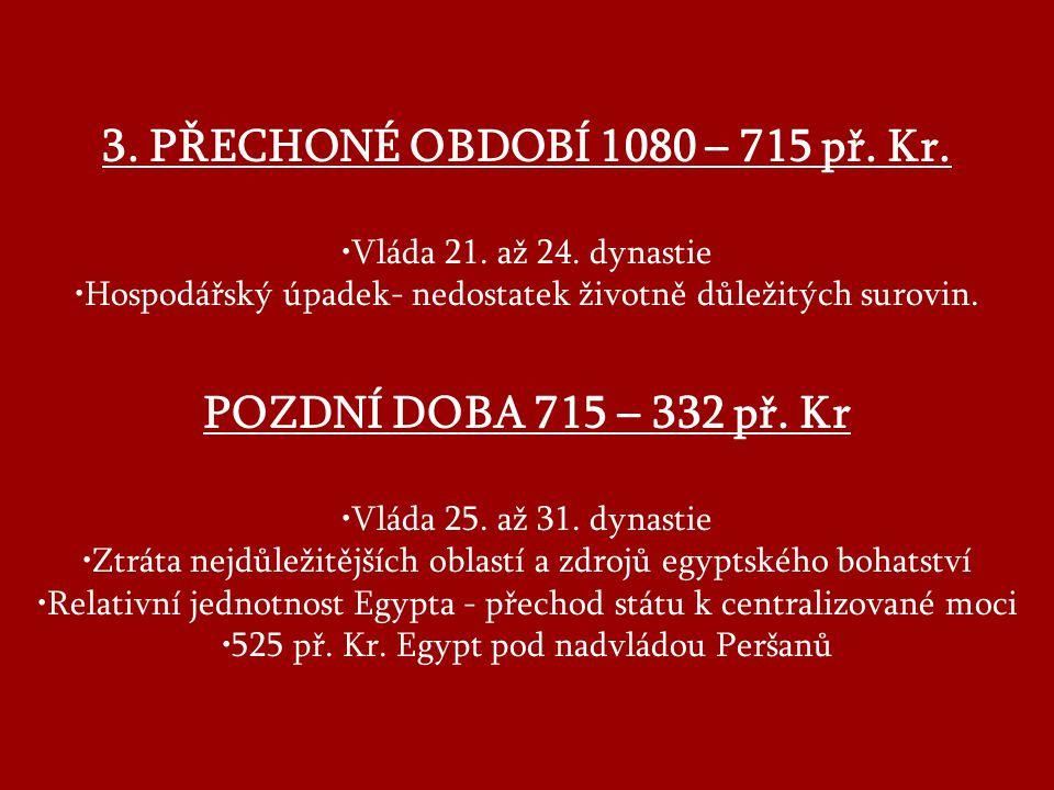 3. PŘECHONÉ OBDOBÍ 1080 – 715 př. Kr. POZDNÍ DOBA 715 – 332 př. Kr