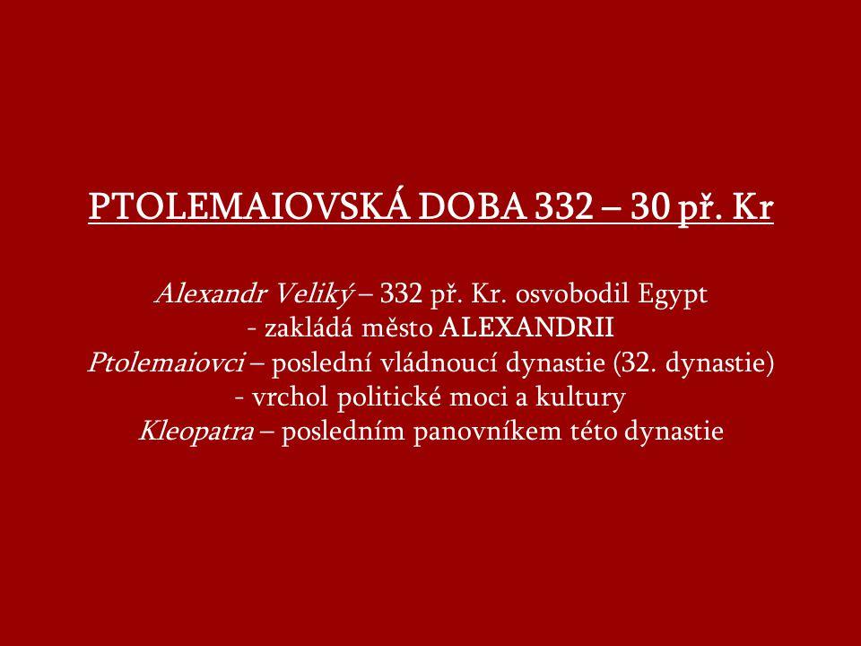 PTOLEMAIOVSKÁ DOBA 332 – 30 př. Kr