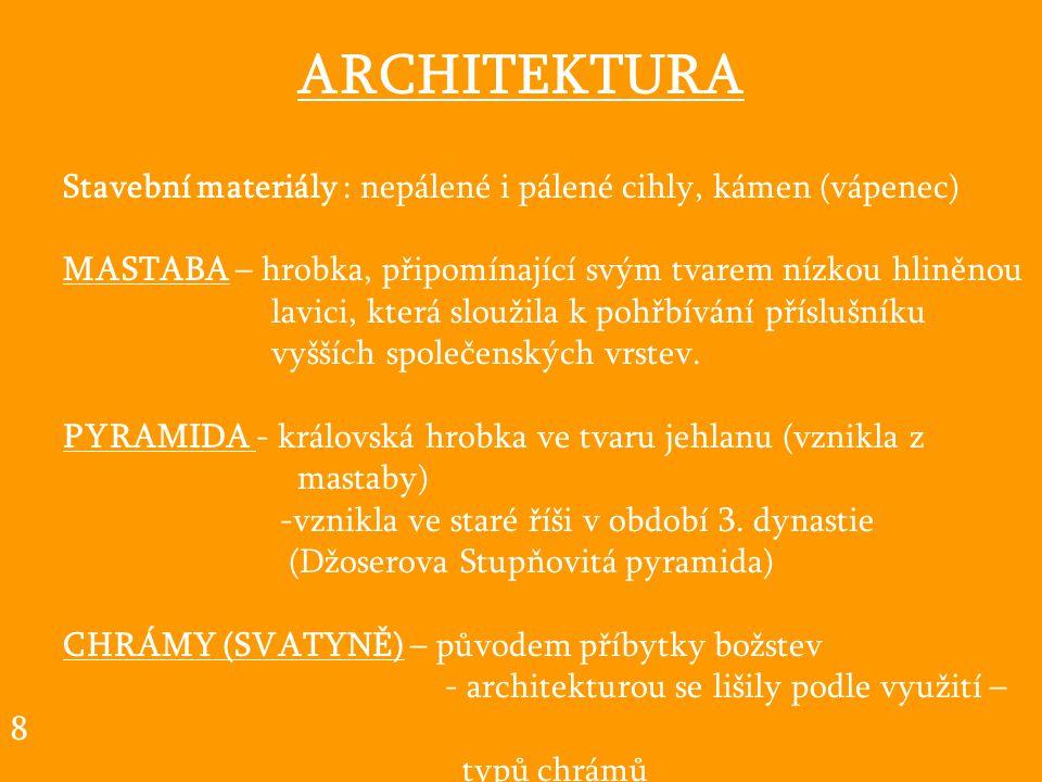 ARCHITEKTURA Stavební materiály : nepálené i pálené cihly, kámen (vápenec) MASTABA – hrobka, připomínající svým tvarem nízkou hliněnou.