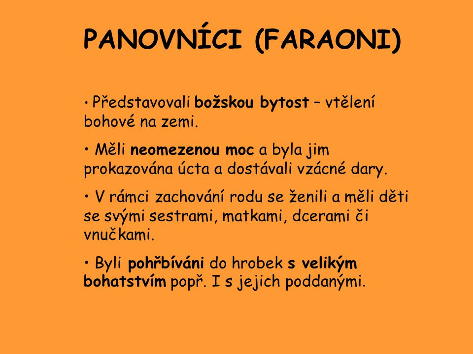 PANOVNÍCI (FARAONI) • Představovali božskou bytost – vtělení bohové na zemi.