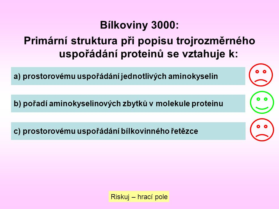 Bílkoviny 3000: Primární struktura při popisu trojrozměrného uspořádání proteinů se vztahuje k: a) prostorovému uspořádání jednotlivých aminokyselin.