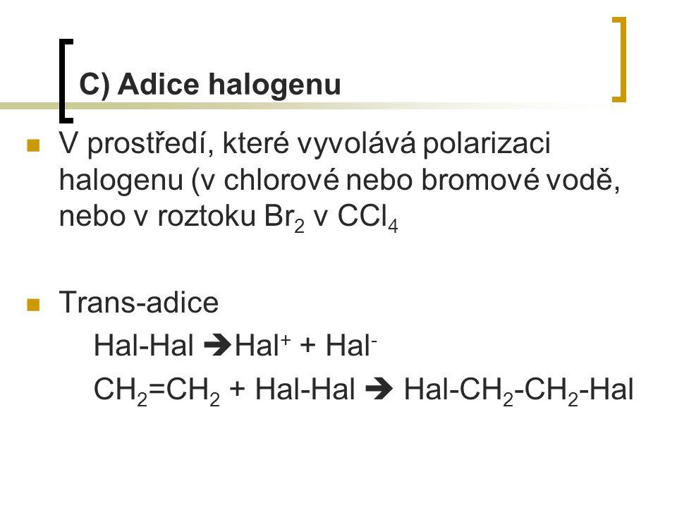 C) Adice halogenu V prostředí, které vyvolává polarizaci halogenu (v chlorové nebo bromové vodě, nebo v roztoku Br2 v CCl4.