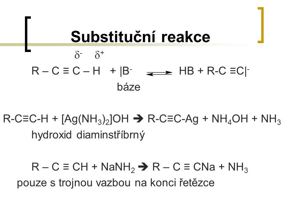 Substituční reakce - + R – C ≡ C – H + |B- HB + R-C ≡C|- báze