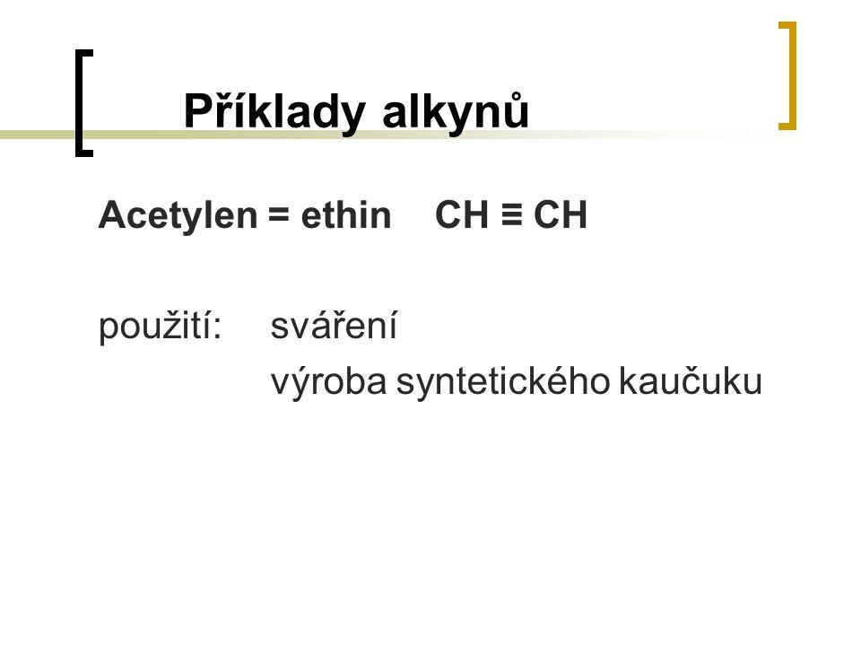 Příklady alkynů Acetylen = ethin CH ≡ CH použití: sváření