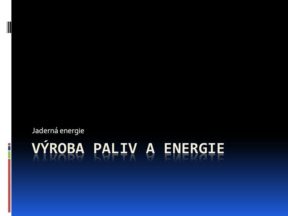 Jaderná energie Výroba paliv a energie