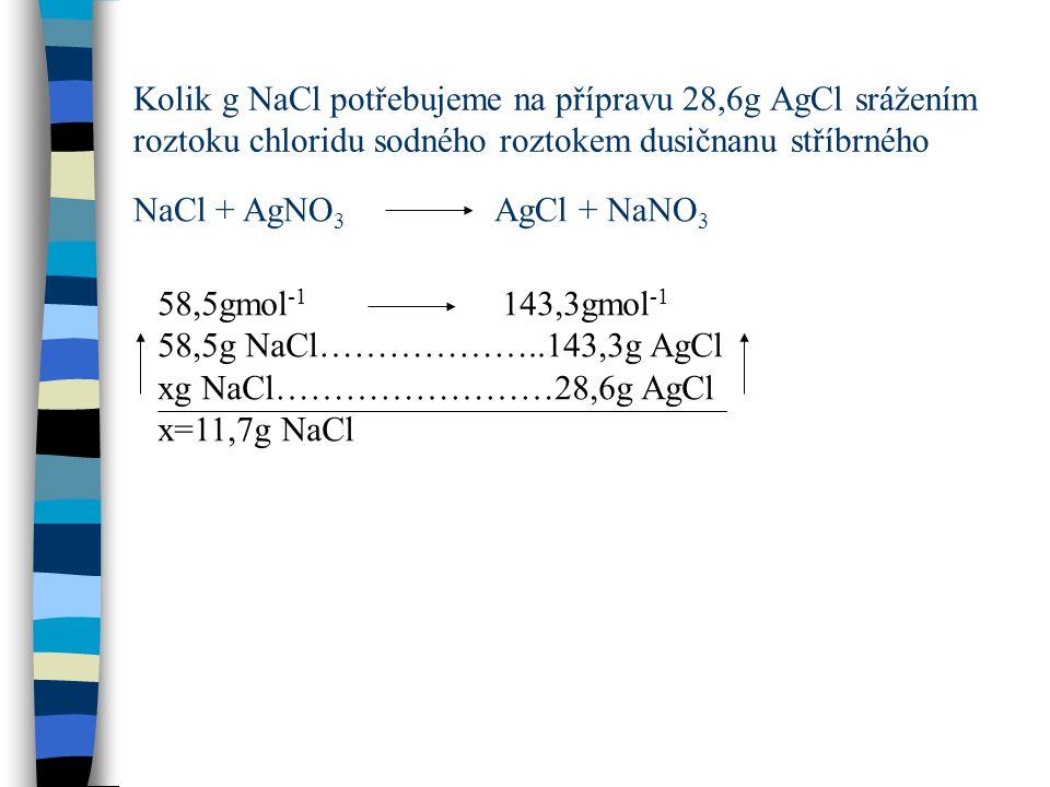 Kolik g NaCl potřebujeme na přípravu 28,6g AgCl srážením roztoku chloridu sodného roztokem dusičnanu stříbrného