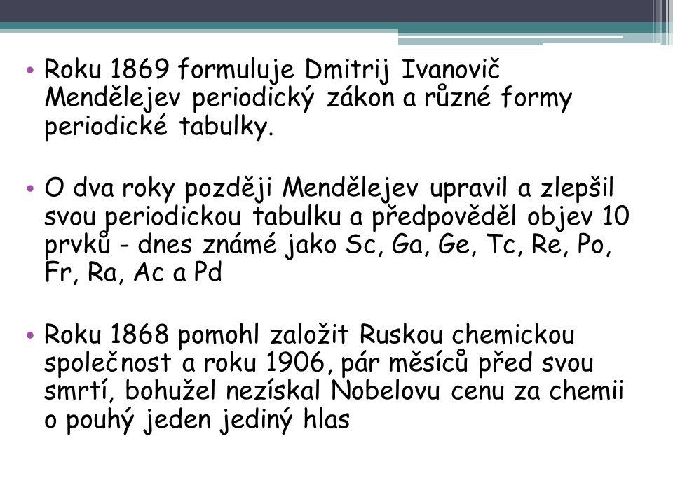 Roku 1869 formuluje Dmitrij Ivanovič Mendělejev periodický zákon a různé formy periodické tabulky.