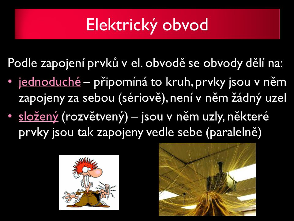 Elektrický obvod Podle zapojení prvků v el. obvodě se obvody dělí na: