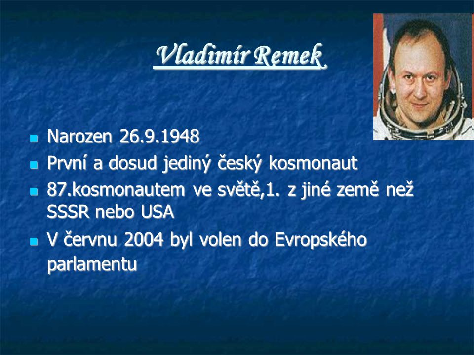 Vladimír Remek Narozen 26.9.1948 První a dosud jediný český kosmonaut
