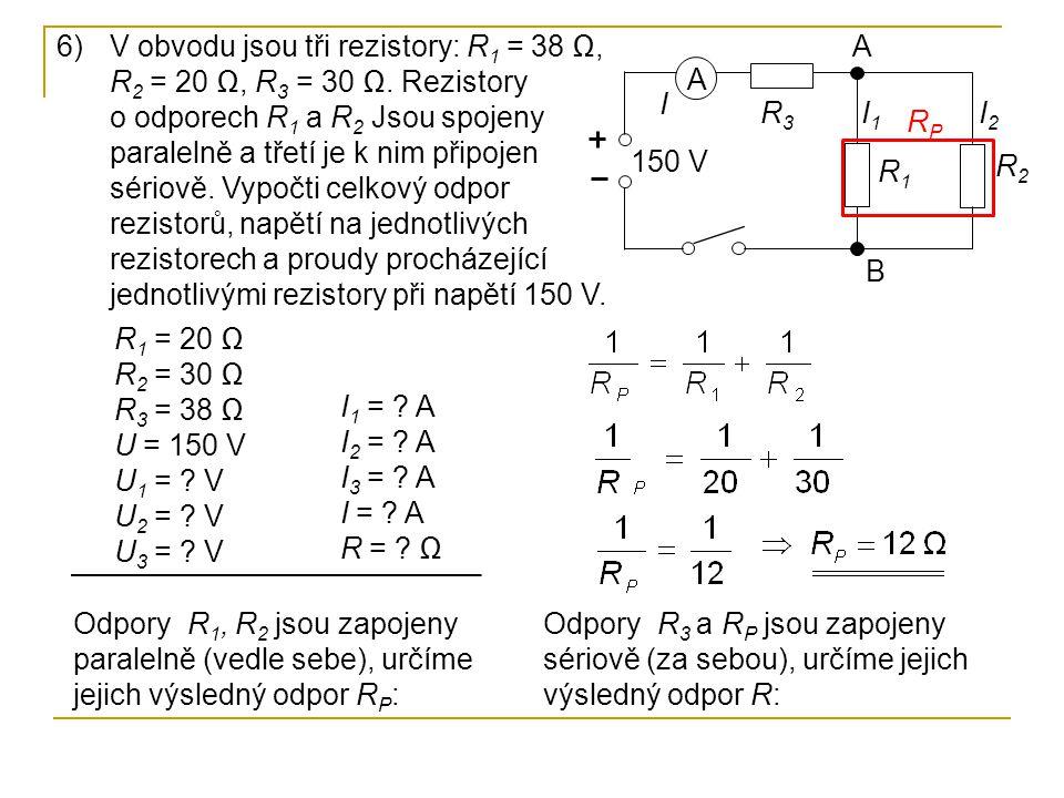 V obvodu jsou tři rezistory: R1 = 38 Ω, R2 = 20 Ω, R3 = 30 Ω