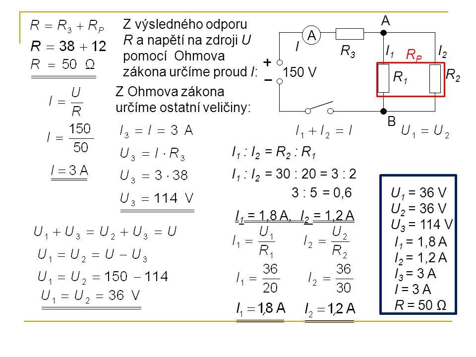 A Z výsledného odporu R a napětí na zdroji U pomocí Ohmova zákona určíme proud I: A. I. R3. I1.