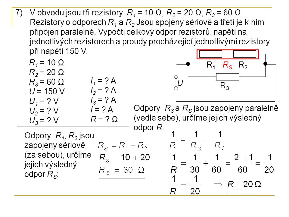 V obvodu jsou tři rezistory: R1 = 10 Ω, R2 = 20 Ω, R3 = 60 Ω