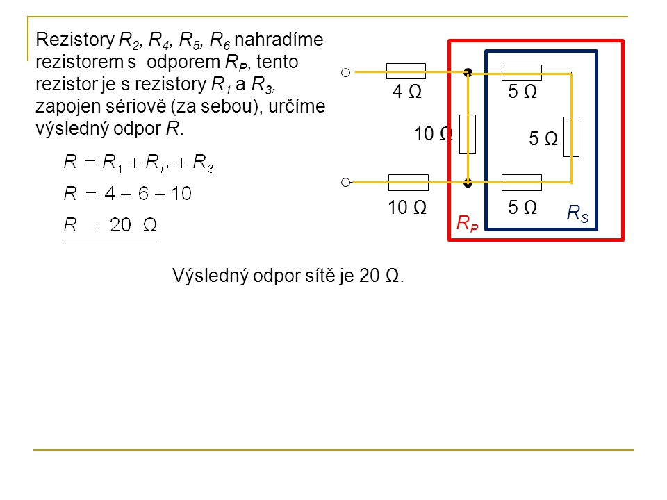 Rezistory R2, R4, R5, R6 nahradíme rezistorem s odporem RP, tento rezistor je s rezistory R1 a R3, zapojen sériově (za sebou), určíme výsledný odpor R.