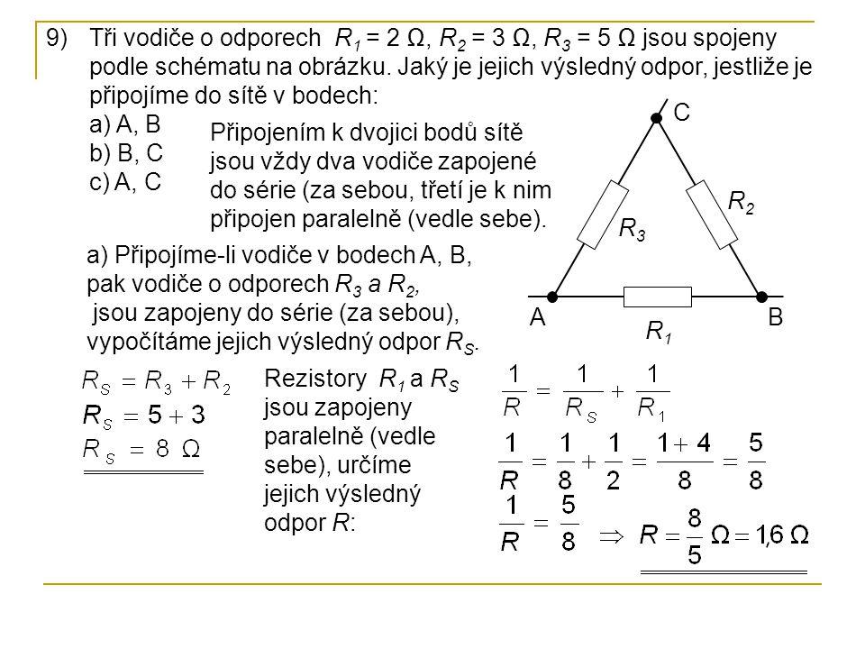Tři vodiče o odporech R1 = 2 Ω, R2 = 3 Ω, R3 = 5 Ω jsou spojeny podle schématu na obrázku. Jaký je jejich výsledný odpor, jestliže je připojíme do sítě v bodech: a) A, B b) B, C c) A, C