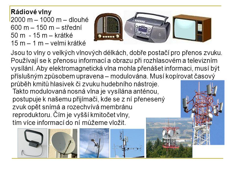 Rádiové vlny 2000 m – 1000 m – dlouhé 600 m – 150 m – střední 50 m - 15 m – krátké 15 m – 1 m – velmi krátké.