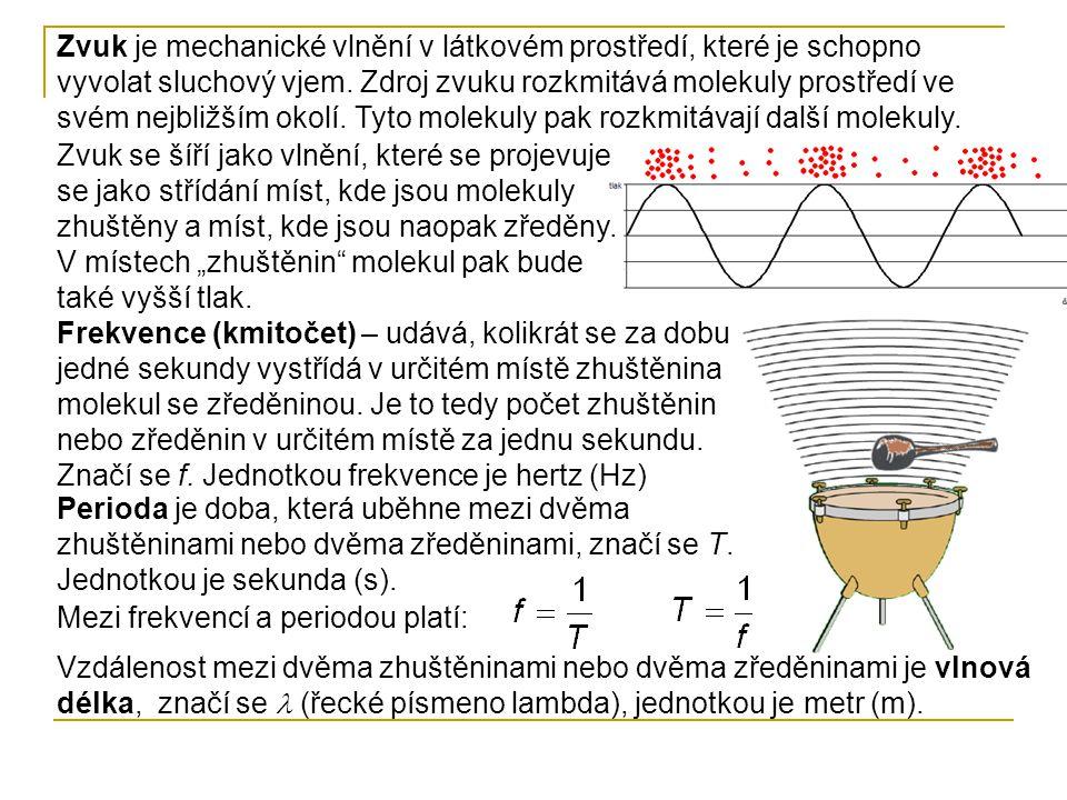 Zvuk je mechanické vlnění v látkovém prostředí, které je schopno vyvolat sluchový vjem. Zdroj zvuku rozkmitává molekuly prostředí ve svém nejbližším okolí. Tyto molekuly pak rozkmitávají další molekuly.