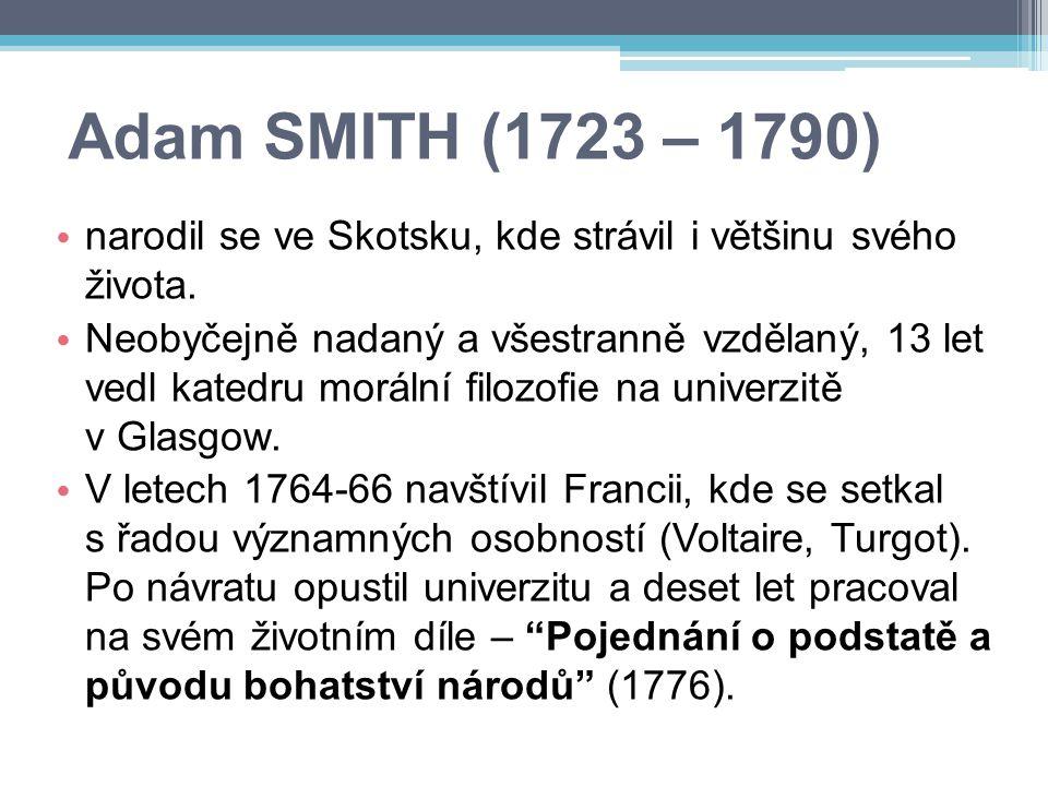 Adam SMITH (1723 – 1790) narodil se ve Skotsku, kde strávil i většinu svého života.