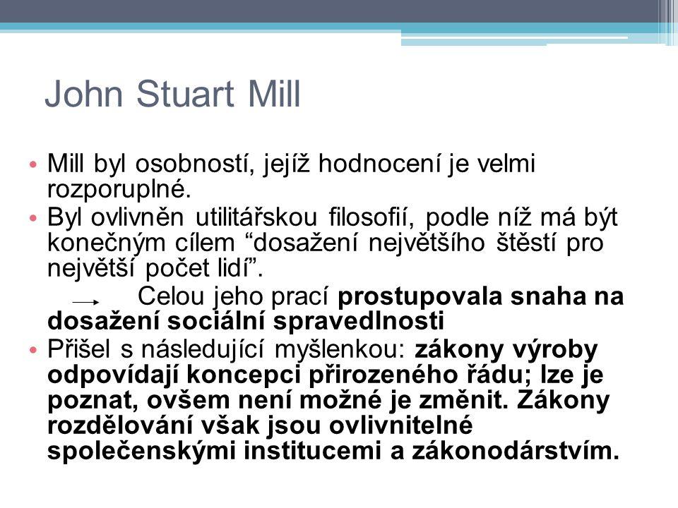 John Stuart Mill Mill byl osobností, jejíž hodnocení je velmi rozporuplné.