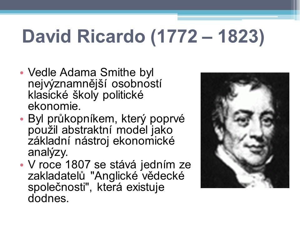 David Ricardo (1772 – 1823) Vedle Adama Smithe byl nejvýznamnější osobností klasické školy politické ekonomie.