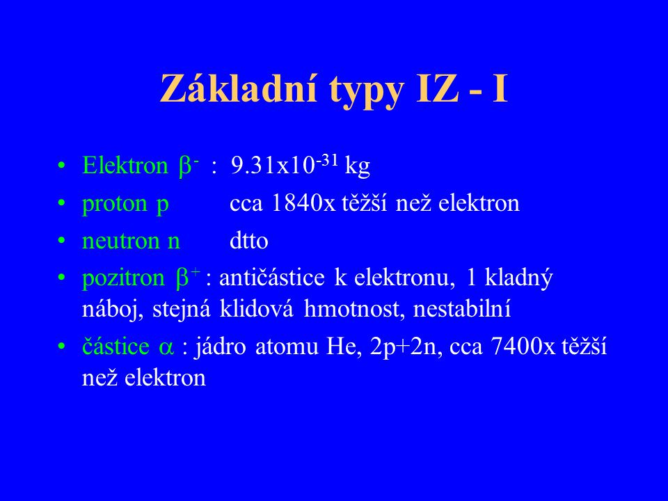 Základní typy IZ - I Elektron - : 9.31x10-31 kg
