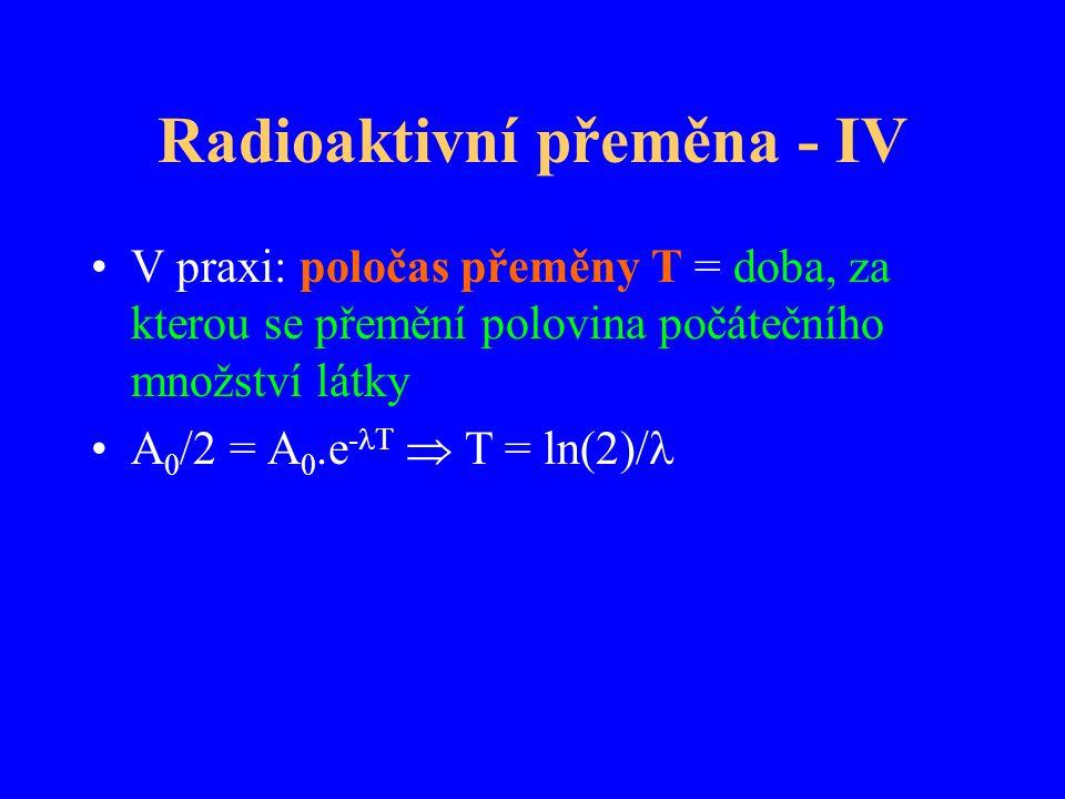 Radioaktivní přeměna - IV