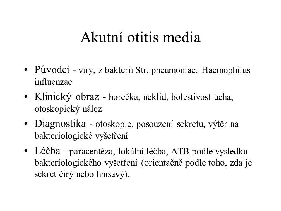 Akutní otitis media Původci - viry, z bakterií Str. pneumoniae, Haemophilus influenzae.
