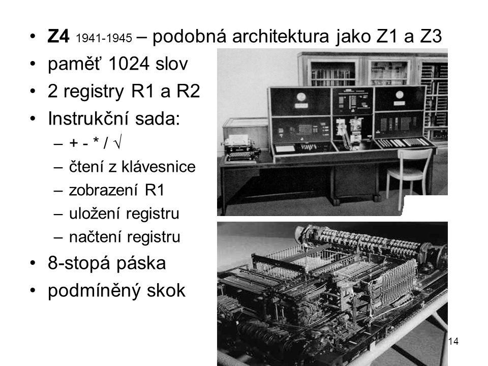 Z4 1941-1945 – podobná architektura jako Z1 a Z3 paměť 1024 slov