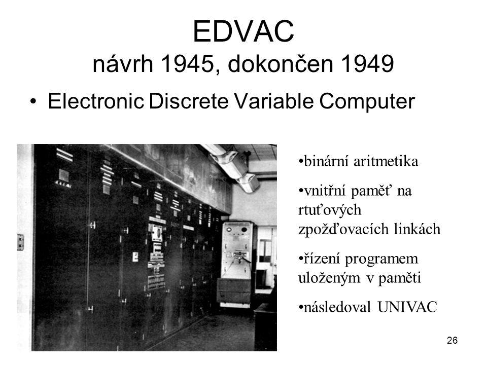 EDVAC návrh 1945, dokončen 1949 Electronic Discrete Variable Computer