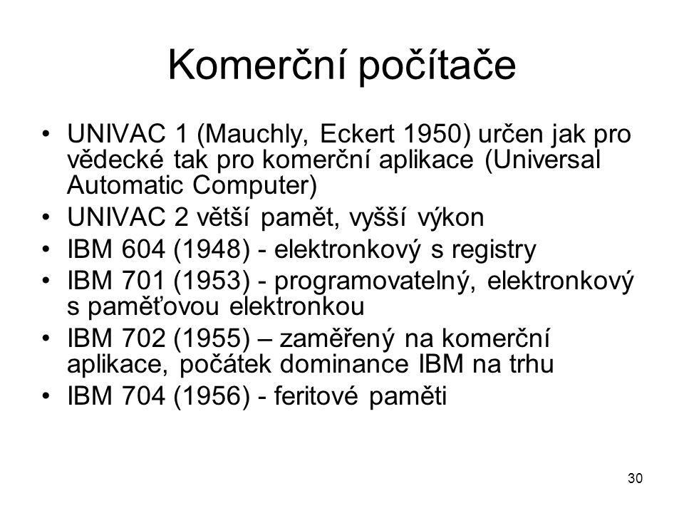 Komerční počítače UNIVAC 1 (Mauchly, Eckert 1950) určen jak pro vědecké tak pro komerční aplikace (Universal Automatic Computer)