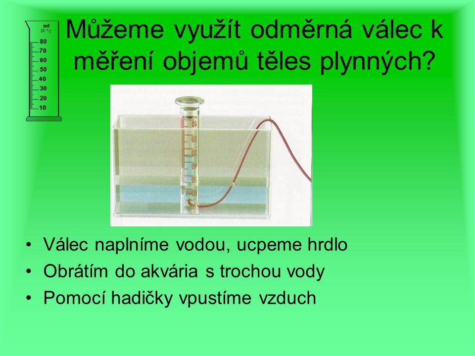Můžeme využít odměrná válec k měření objemů těles plynných