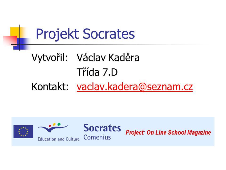 Projekt Socrates Vytvořil: Václav Kaděra Třída 7.D