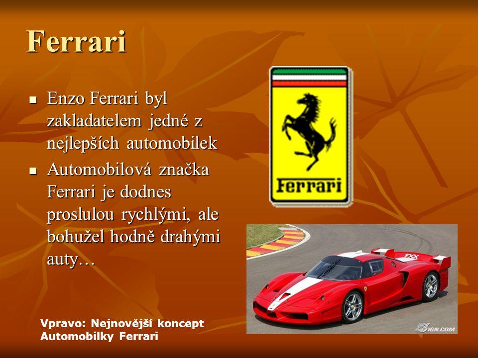 Ferrari Enzo Ferrari byl zakladatelem jedné z nejlepších automobilek