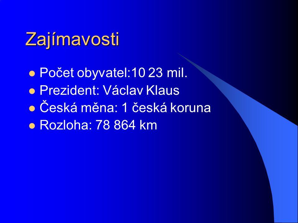 Zajímavosti Počet obyvatel:10 23 mil. Prezident: Václav Klaus