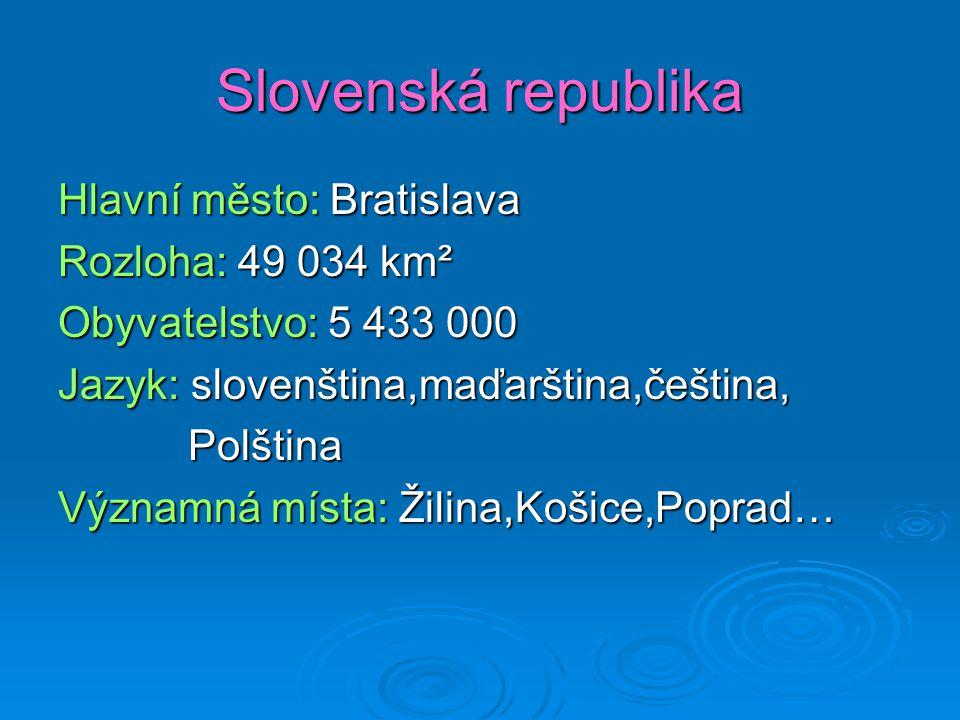 Slovenská republika Hlavní město: Bratislava Rozloha: 49 034 km²