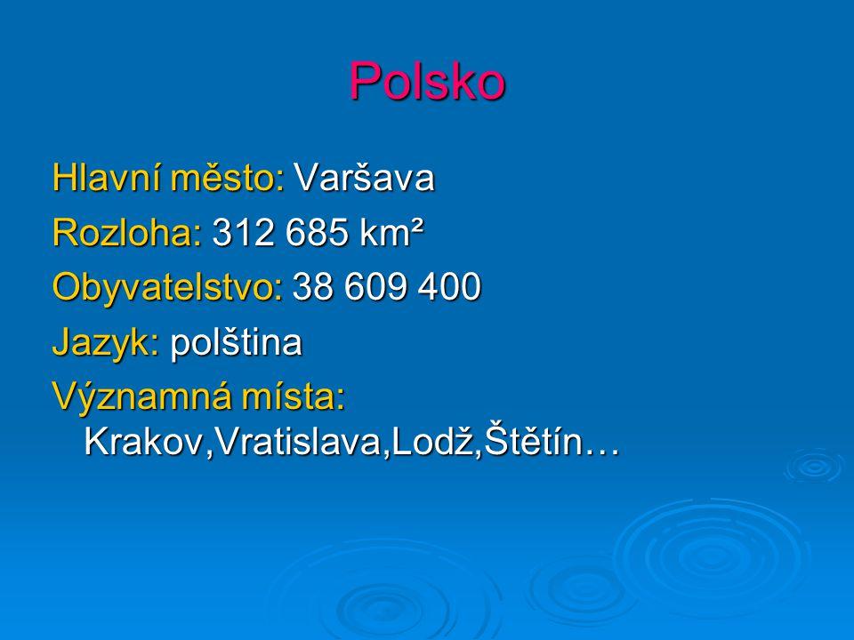 Polsko Hlavní město: Varšava Rozloha: 312 685 km²