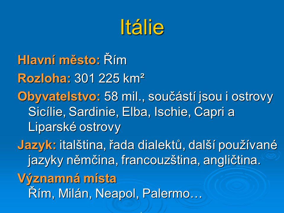Itálie Hlavní město: Řím Rozloha: 301 225 km²