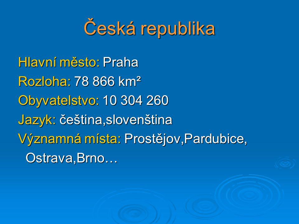 Česká republika Hlavní město: Praha Rozloha: 78 866 km²