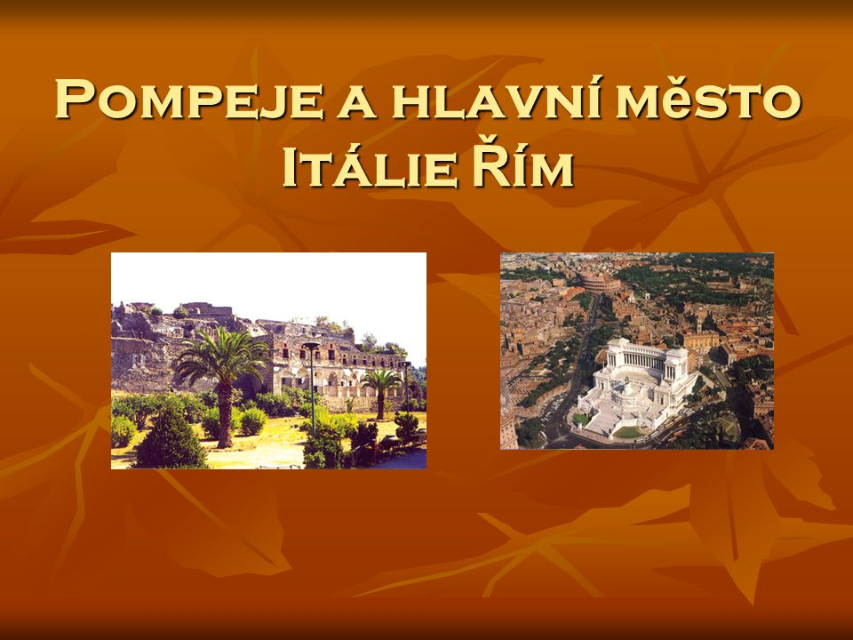 Pompeje a hlavní město Itálie Řím