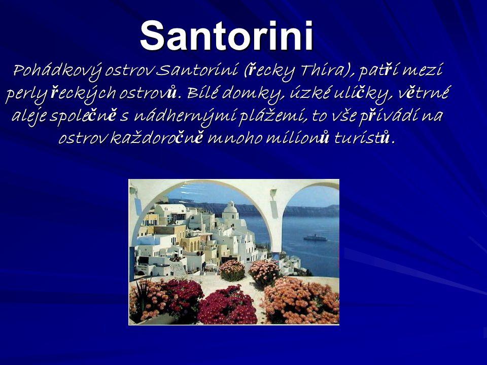 Santorini Pohádkový ostrov Santorini (řecky Thira), patří mezi perly řeckých ostrovů.