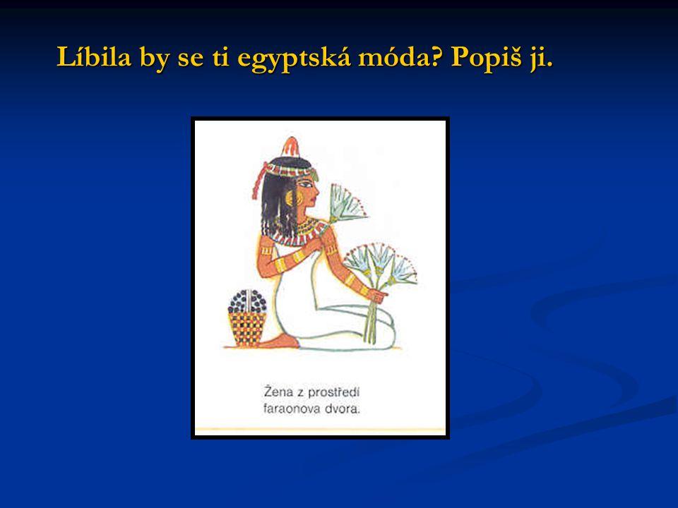 Líbila by se ti egyptská móda Popiš ji.