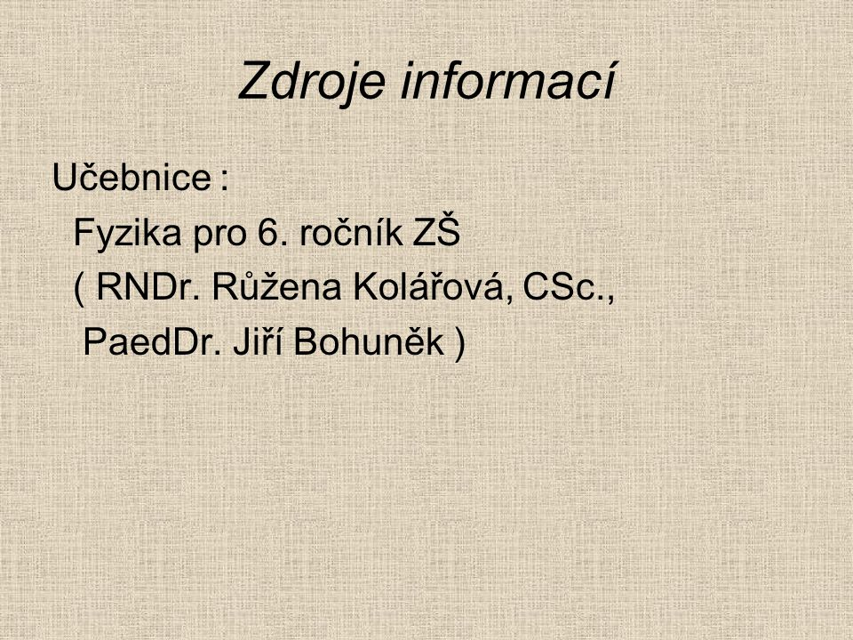 Zdroje informací Učebnice : Fyzika pro 6. ročník ZŠ