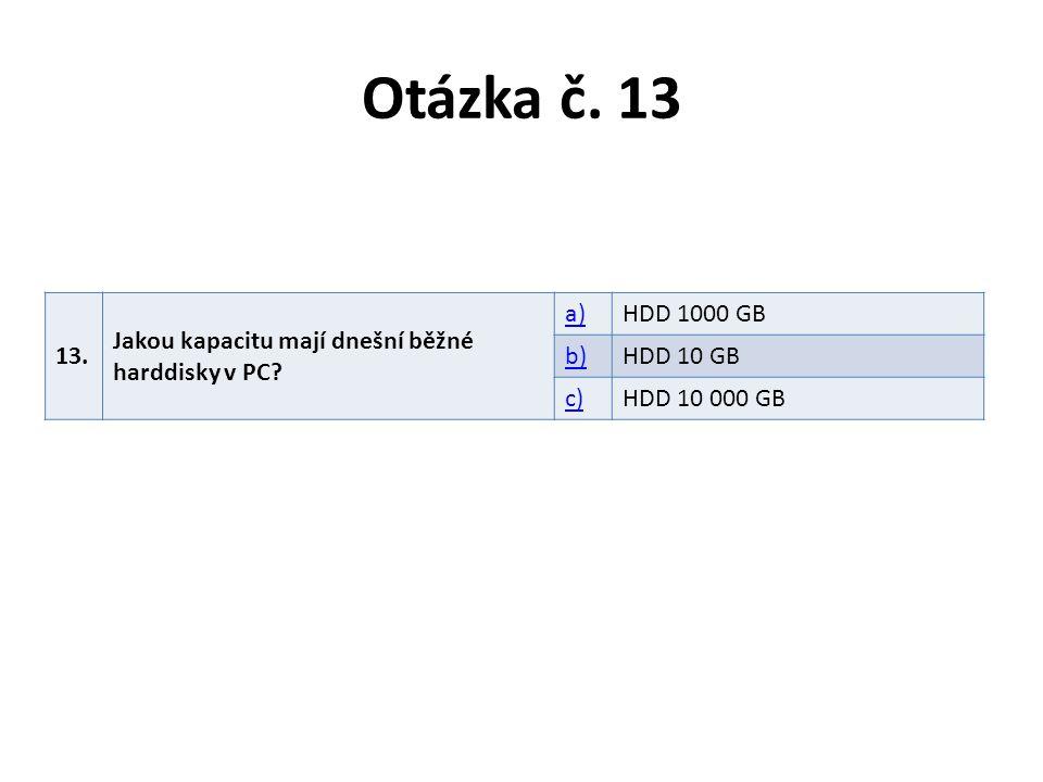 Otázka č. 13 13. Jakou kapacitu mají dnešní běžné harddisky v PC a)