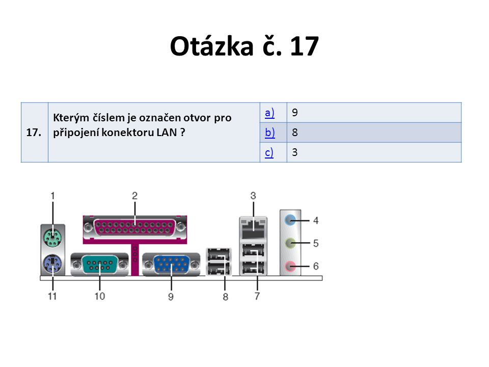 Otázka č. 17 17. Kterým číslem je označen otvor pro připojení konektoru LAN a) 9. b) 8. c) 3.
