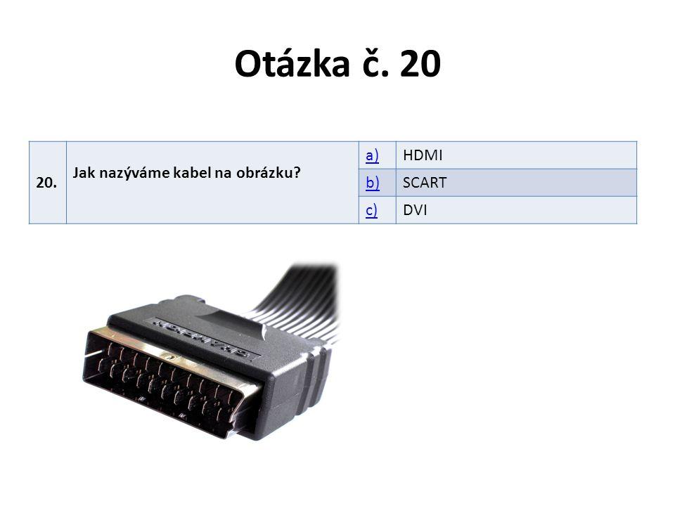 Otázka č. 20 20. Jak nazýváme kabel na obrázku a) HDMI b) SCART c)