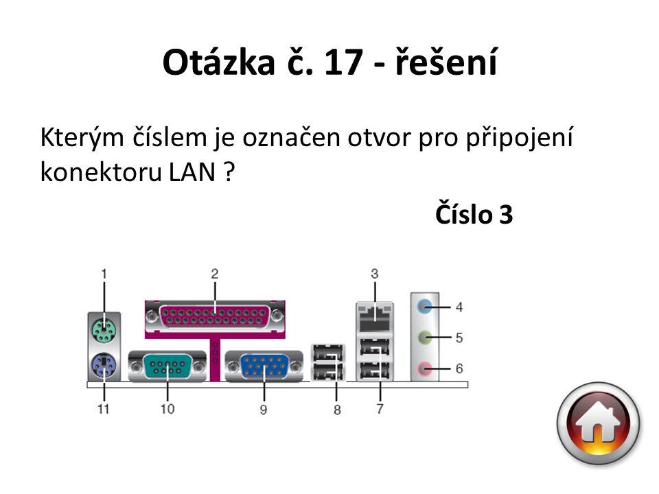 Otázka č. 17 - řešení Kterým číslem je označen otvor pro připojení konektoru LAN Číslo 3