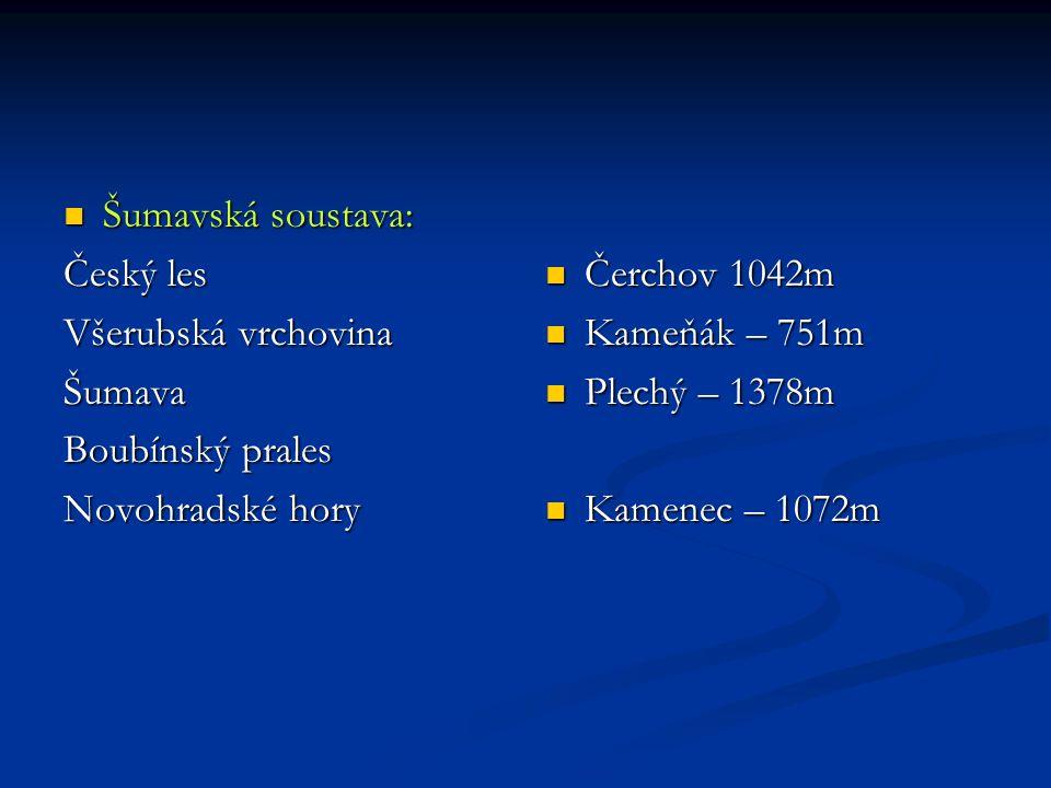 Šumavská soustava: Český les. Všerubská vrchovina. Šumava. Boubínský prales. Novohradské hory. Čerchov 1042m.