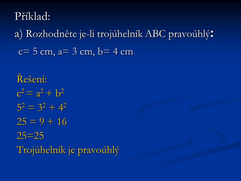 Příklad: a) Rozhodněte je-li trojúhelník ABC pravoúhlý: c= 5 cm, a= 3 cm, b= 4 cm